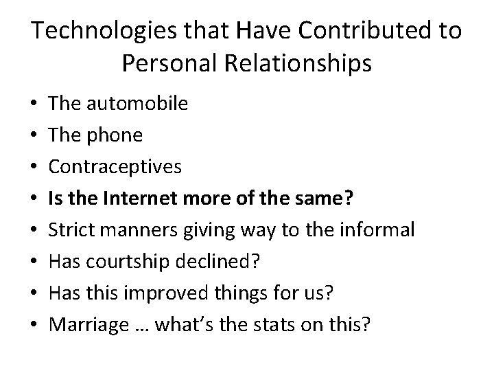 Technologies that Have Contributed to Personal Relationships • • The automobile The phone Contraceptives