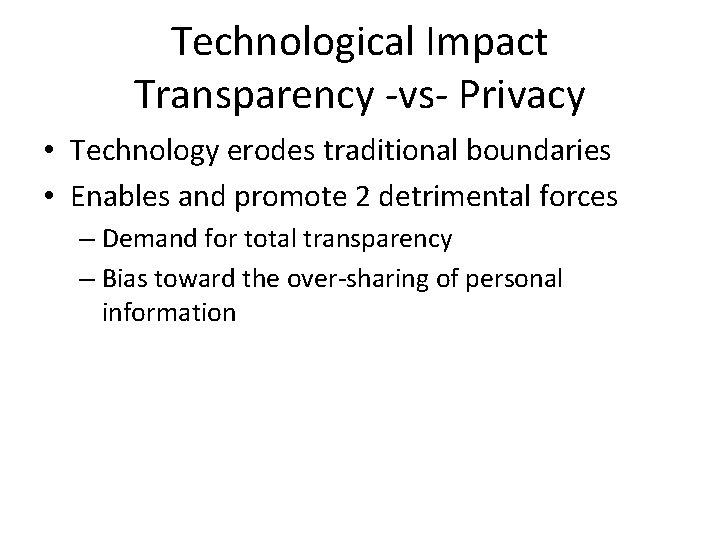 Technological Impact Transparency -vs- Privacy • Technology erodes traditional boundaries • Enables and promote