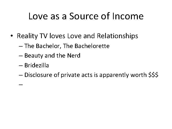 Love as a Source of Income • Reality TV loves Love and Relationships –