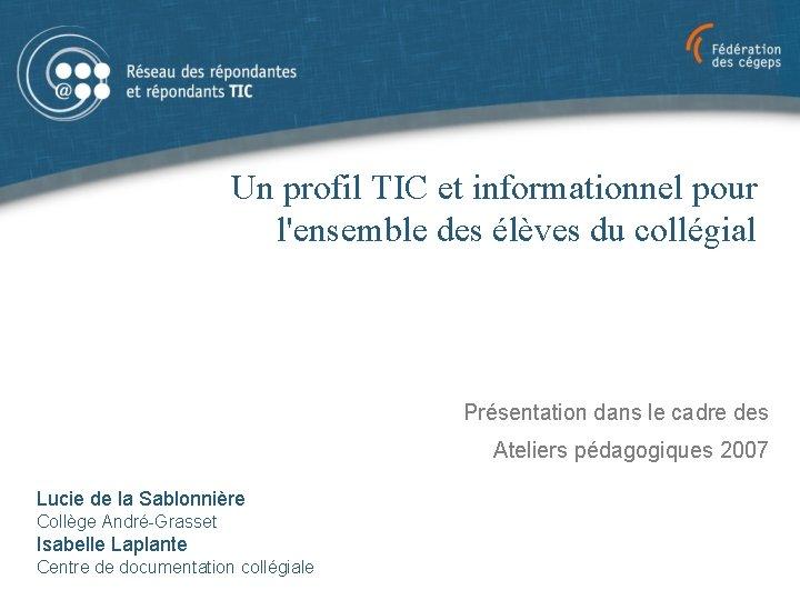 Un profil TIC et informationnel pour l'ensemble des élèves du collégial Présentation dans le