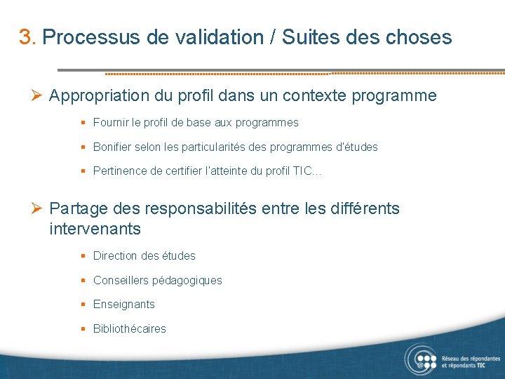 3. Processus de validation / Suites des choses Ø Appropriation du profil dans un