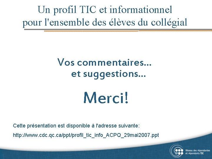 Un profil TIC et informationnel pour l'ensemble des élèves du collégial Vos commentaires… et