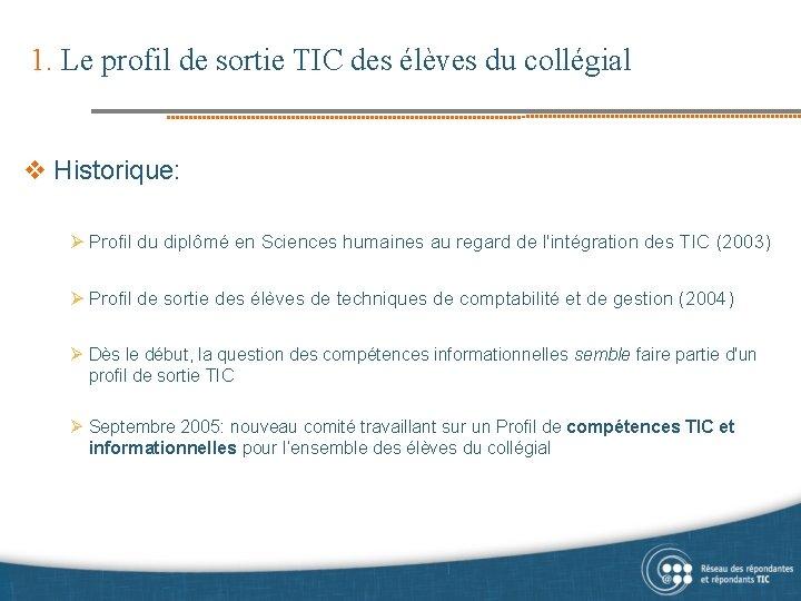 1. Le profil de sortie TIC des élèves du collégial v Historique: Ø Profil