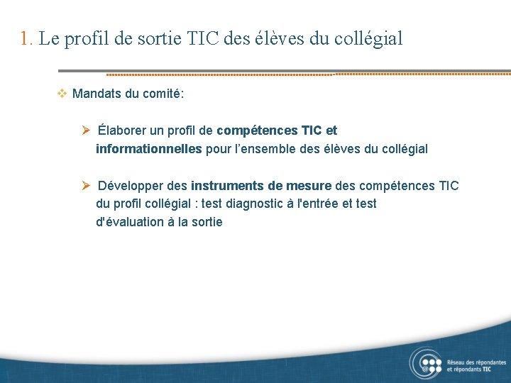 1. Le profil de sortie TIC des élèves du collégial v Mandats du comité:
