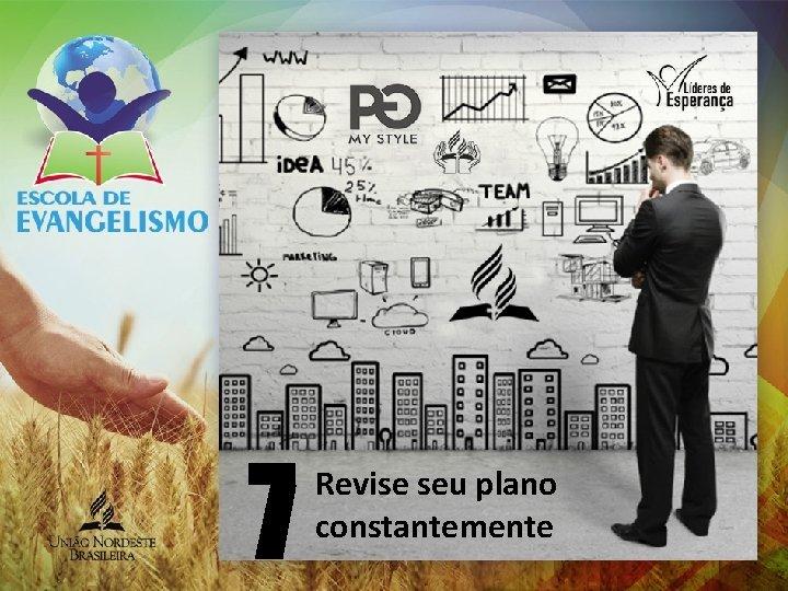 7 Revise seu plano constantemente