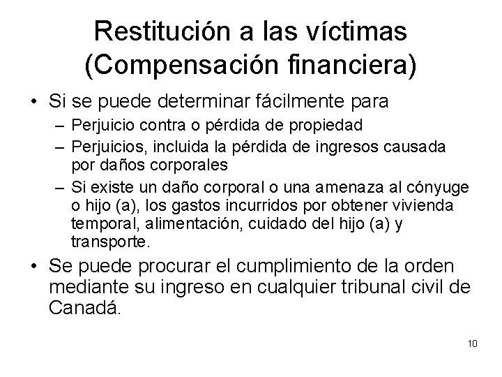 Restitución a las víctimas (Compensación financiera) • Si se puede determinar fácilmente para –