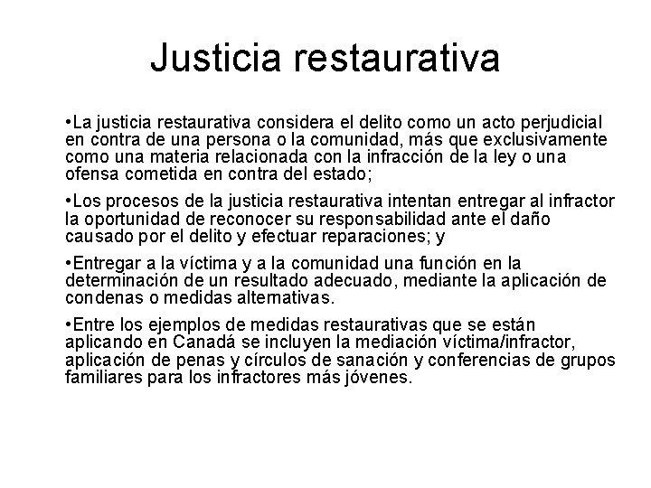 Justicia restaurativa • La justicia restaurativa considera el delito como un acto perjudicial en