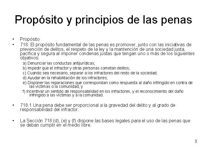 Propósito y principios de las penas • • Propósito 718. El propósito fundamental de