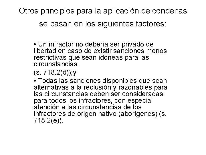 Otros principios para la aplicación de condenas se basan en los siguientes factores: •