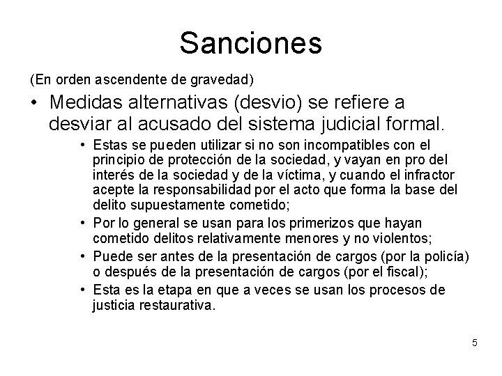 Sanciones (En orden ascendente de gravedad) • Medidas alternativas (desvio) se refiere a desviar