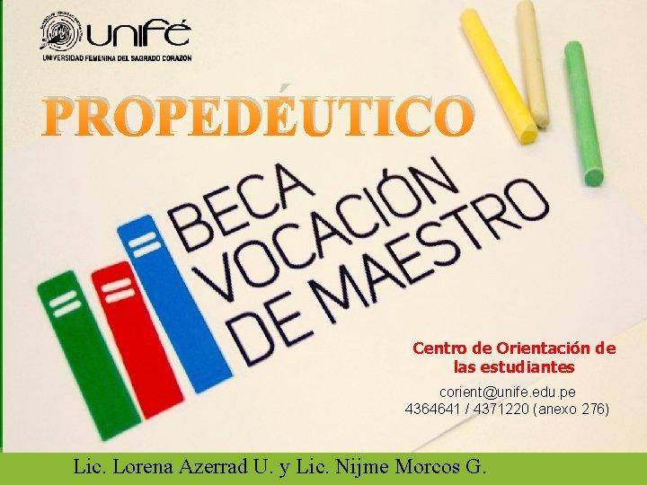 PROPEDÉUTICO Centro de Orientación de las estudiantes corient@unife. edu. pe 4364641 / 4371220 (anexo