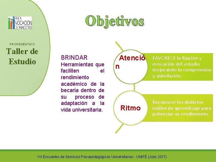 Objetivos PROPEDÉUTICO Taller de Estudio BRINDAR Herramientas que faciliten el rendimiento académico de la