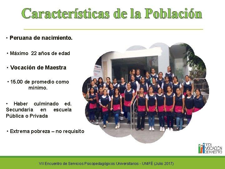Características de la Población • Peruana de nacimiento. • Máximo 22 años de edad