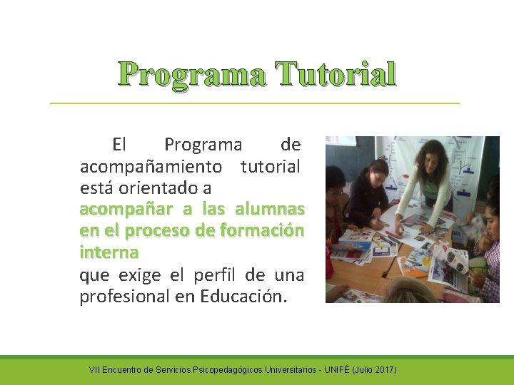 Programa Tutorial El Programa de acompañamiento tutorial está orientado a acompañar a las alumnas