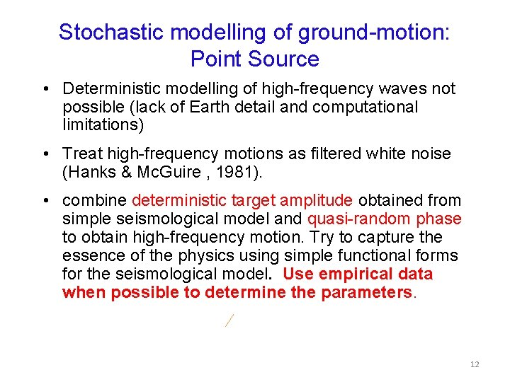 Stochastic modelling of ground-motion: Point Source • Deterministic modelling of high-frequency waves not possible
