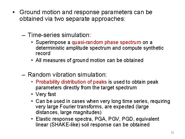 • Ground motion and response parameters can be obtained via two separate approaches: