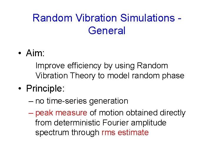 Random Vibration Simulations General • Aim: Improve efficiency by using Random Vibration Theory to