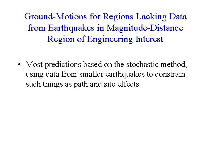 Ground-Motions for Regions Lacking Data from Earthquakes in Magnitude-Distance Region of Engineering Interest •
