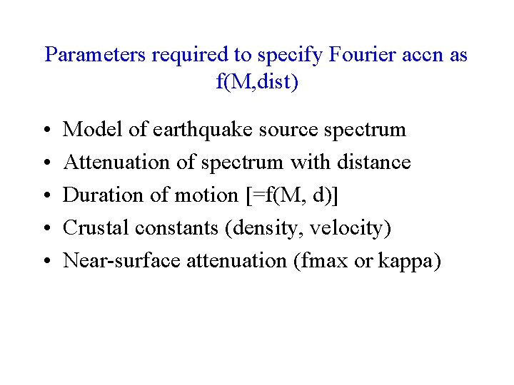Parameters required to specify Fourier accn as f(M, dist) • • • Model of