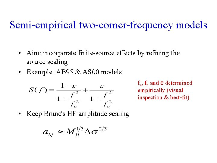 Semi-empirical two-corner-frequency models • Aim: incorporate finite-source effects by refining the source scaling •