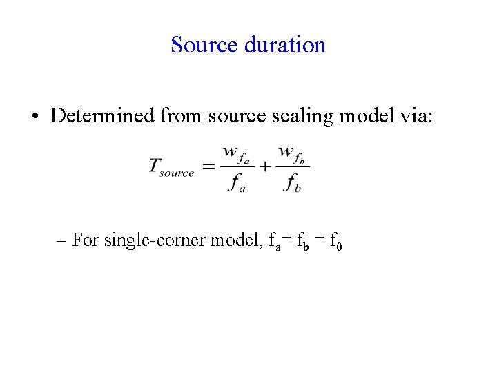 Source duration • Determined from source scaling model via: – For single-corner model, fa=