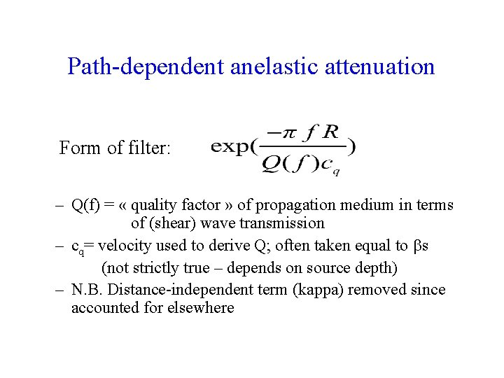 Path-dependent anelastic attenuation Form of filter: – Q(f) = « quality factor » of