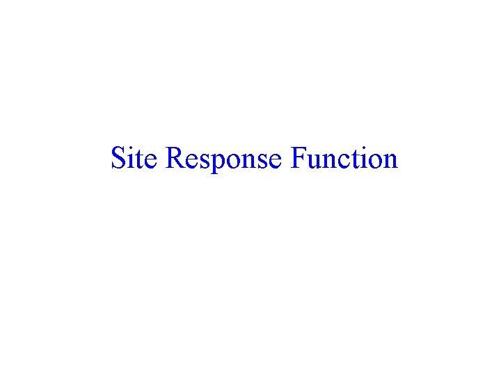 Site Response Function 60