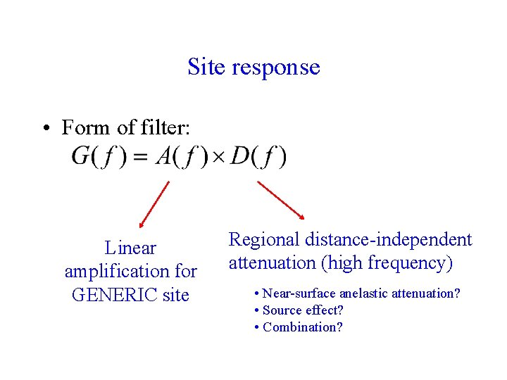 Site response • Form of filter: Linear amplification for GENERIC site Regional distance-independent attenuation