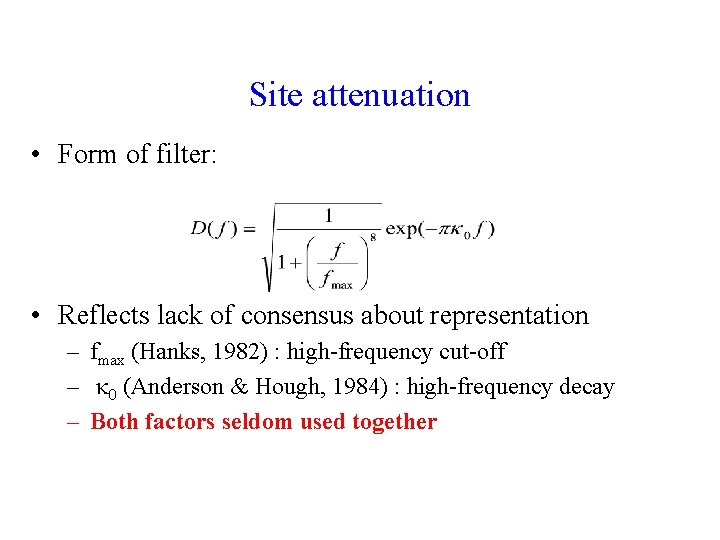 Site attenuation • Form of filter: • Reflects lack of consensus about representation –
