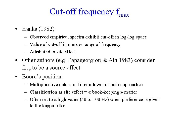 Cut-off frequency fmax • Hanks (1982) – Observed empirical spectra exhibit cut-off in log-log