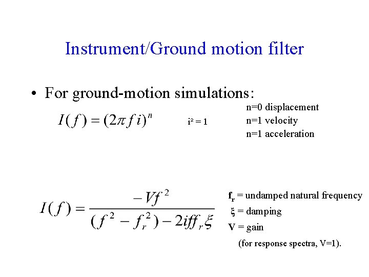 Instrument/Ground motion filter • For ground-motion simulations: i² = 1 n=0 displacement n=1 velocity