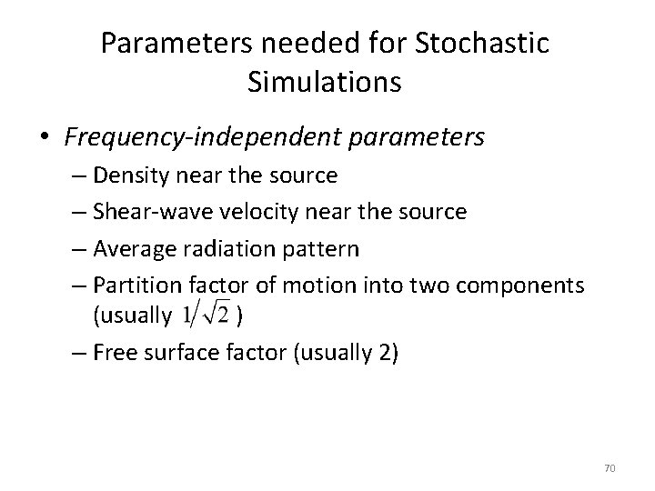 Parameters needed for Stochastic Simulations • Frequency-independent parameters – Density near the source –