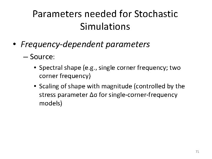 Parameters needed for Stochastic Simulations • Frequency-dependent parameters – Source: • Spectral shape (e.