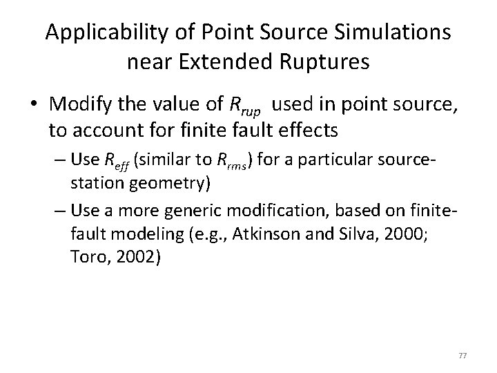 Applicability of Point Source Simulations near Extended Ruptures • Modify the value of Rrup