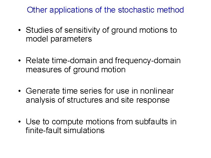 Other applications of the stochastic method • Studies of sensitivity of ground motions to