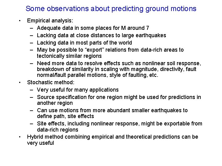 Some observations about predicting ground motions • • • Empirical analysis: – Adequate data