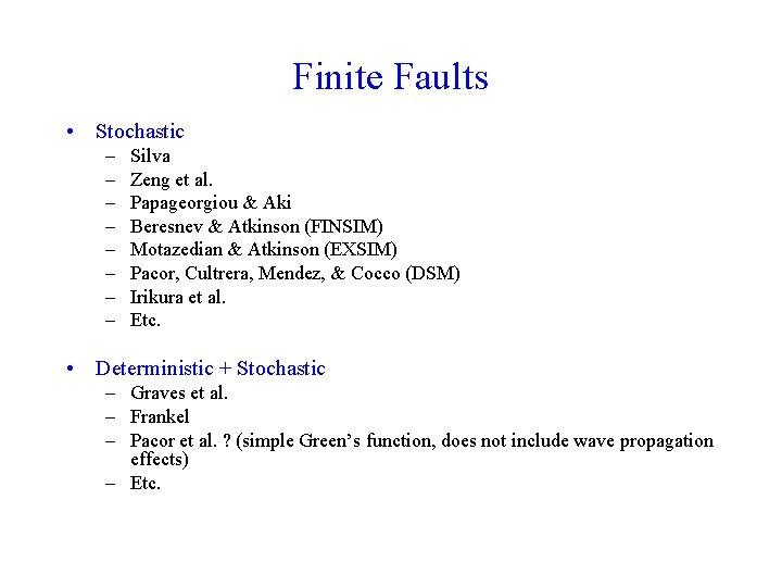 Finite Faults • Stochastic – – – – Silva Zeng et al. Papageorgiou &