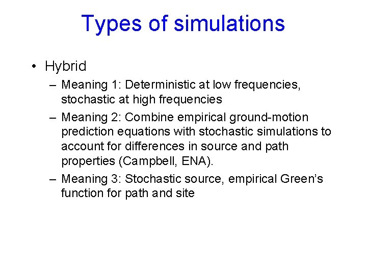 Types of simulations • Hybrid – Meaning 1: Deterministic at low frequencies, stochastic at