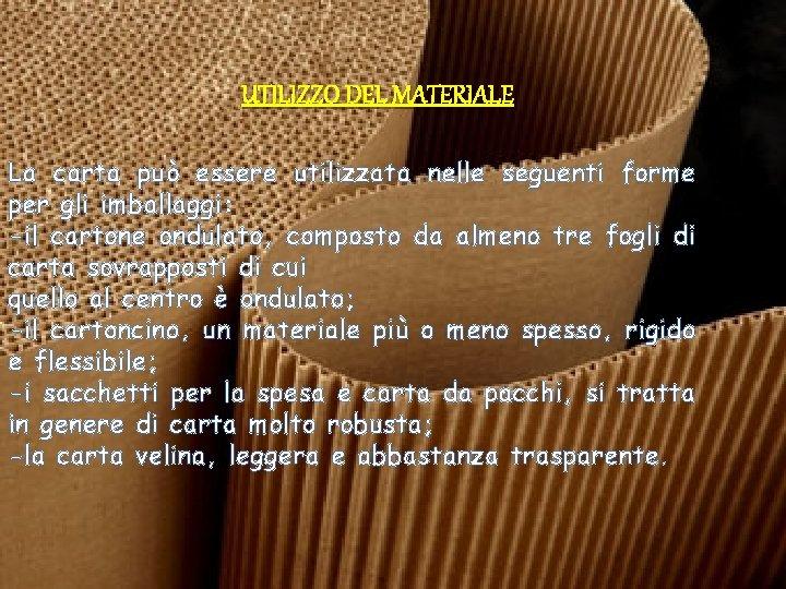 UTILIZZO DEL MATERIALE La carta può essere utilizzata nelle seguenti forme per gli imballaggi: