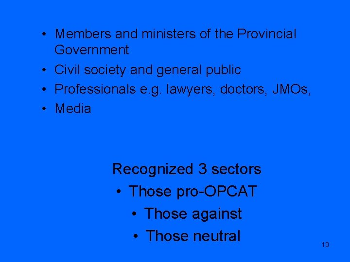 • Members and ministers of the Provincial Government • Civil society and general