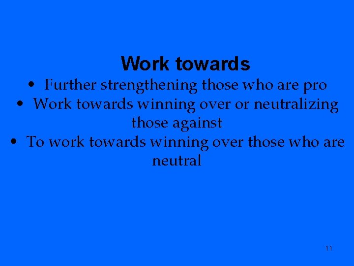 Work towards • Further strengthening those who are pro • Work towards winning over