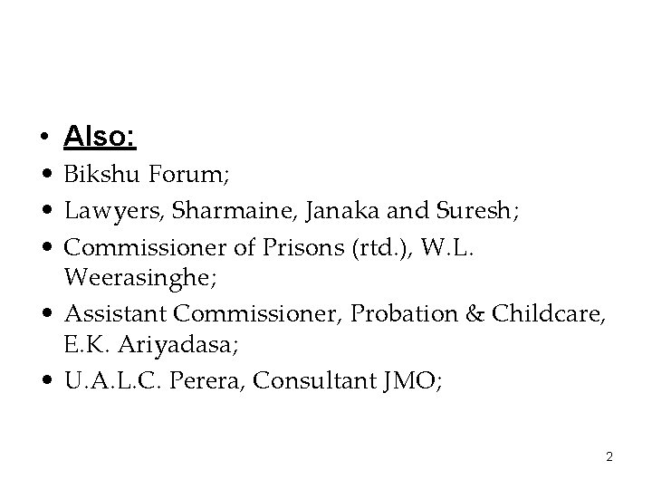 • Also: • Bikshu Forum; • Lawyers, Sharmaine, Janaka and Suresh; • Commissioner