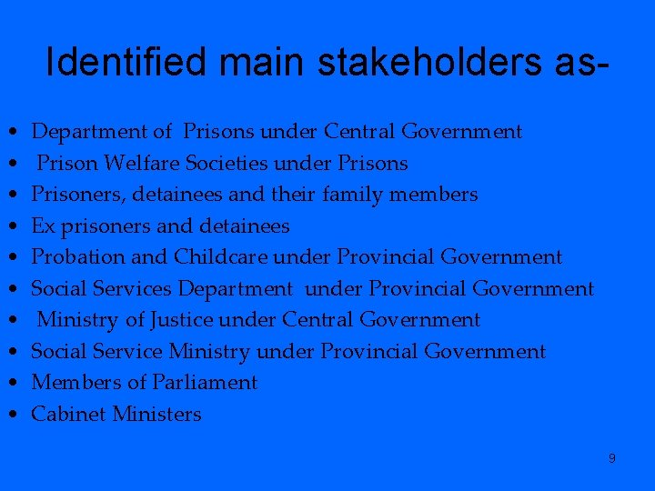 Identified main stakeholders as • • • Department of Prisons under Central Government Prison