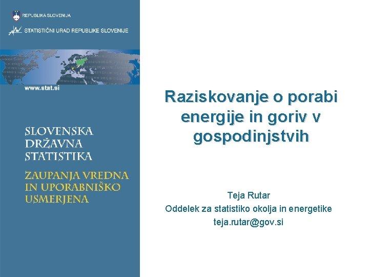 Raziskovanje o porabi energije in goriv v gospodinjstvih Teja Rutar Oddelek za statistiko okolja