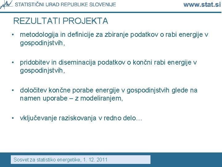 REZULTATI PROJEKTA • metodologija in definicije za zbiranje podatkov o rabi energije v gospodinjstvih,