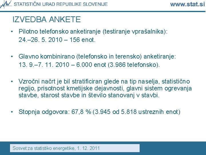 IZVEDBA ANKETE • Pilotno telefonsko anketiranje (testiranje vprašalnika): 24. – 26. 5. 2010 –