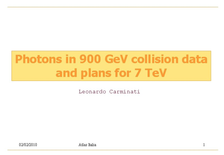 Photons in 900 Ge. V collision data and plans for 7 Te. V Leonardo
