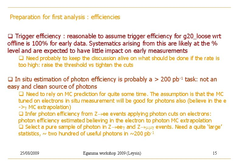 Preparation for first analysis : efficiencies q Trigger efficiency : reasonable to assume trigger