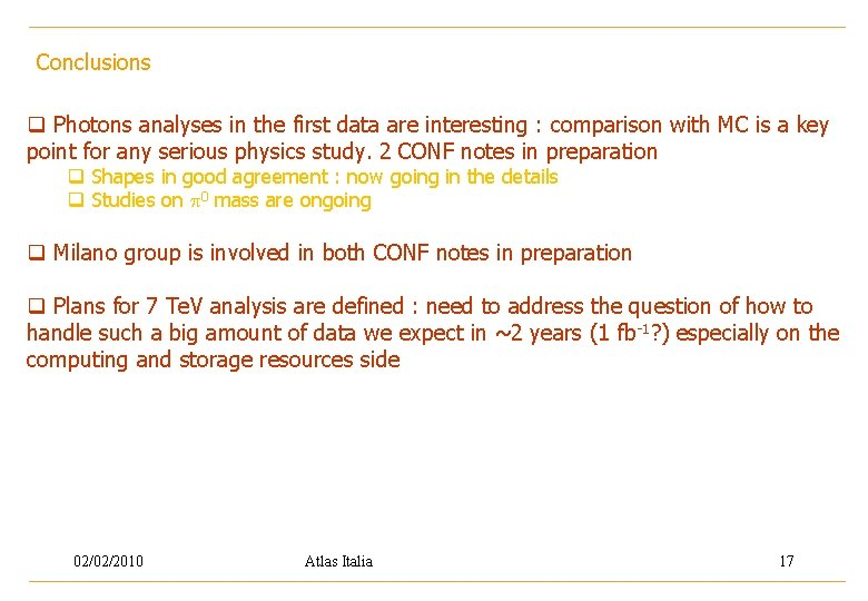 Conclusions q Photons analyses in the first data are interesting : comparison with MC
