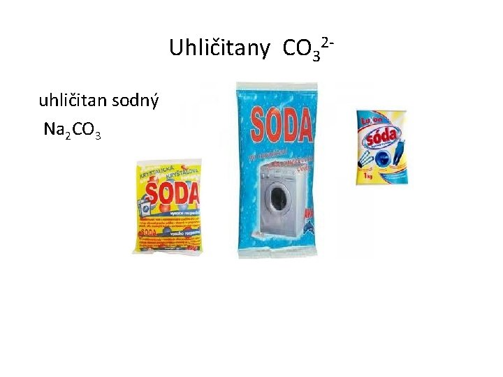 Uhličitany CO 32 uhličitan sodný Na 2 CO 3